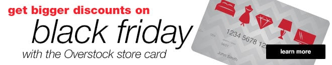 get bigger discounts on black friday with the Overstock store card- learn more